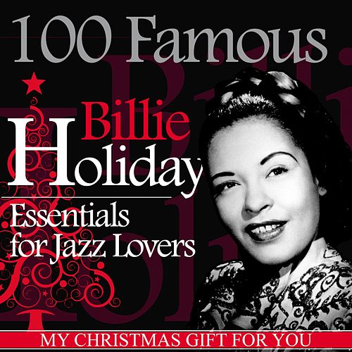 100 Famous Billie Holiday Essentials for Jazz Lovers (My Christmas Gift for You) by Billie Holiday