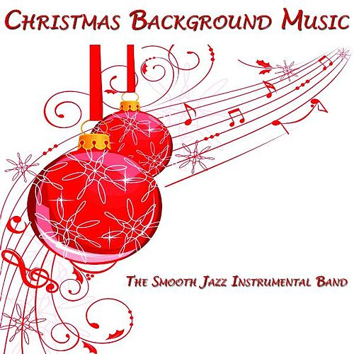 Christmas Background Music by The Smooth Jazz Instrumental Band