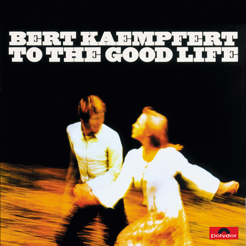 To The Good Life (Remastered) de Bert Kaempfert