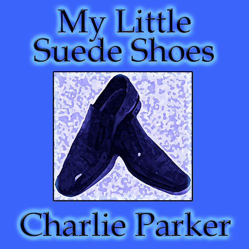 My Little Suede Shoes by Charlie Parker