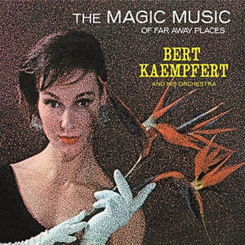The Magic Music Of Far Away Places (Remastered) by Bert Kaempfert