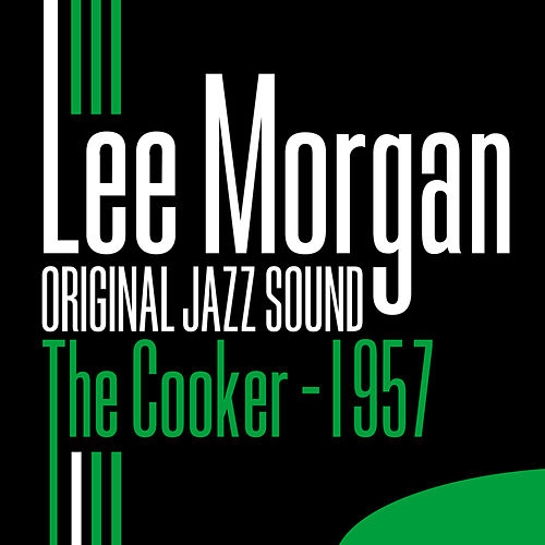 The Cooker 1957 (Original Jazz Sound) by Lee Morgan