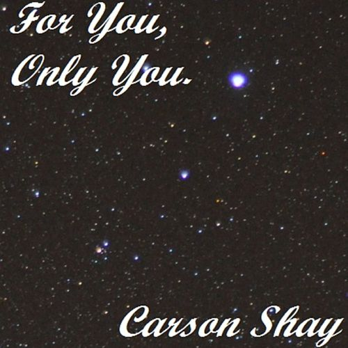 For You, Only You. by Carson Shay
