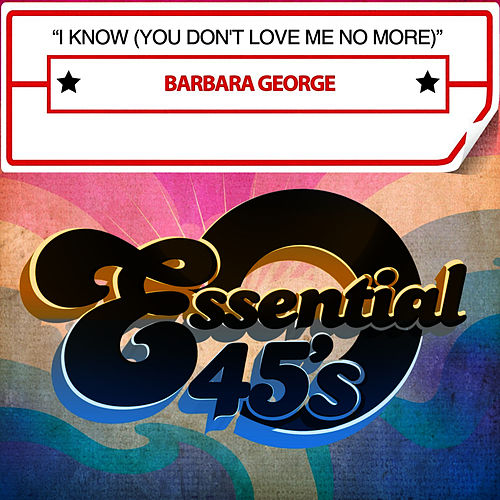 I Know (You Don't Love Me No More) de Barbara George