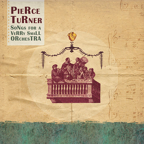 Songs For a Verry Small Orchestra by Pierce Turner