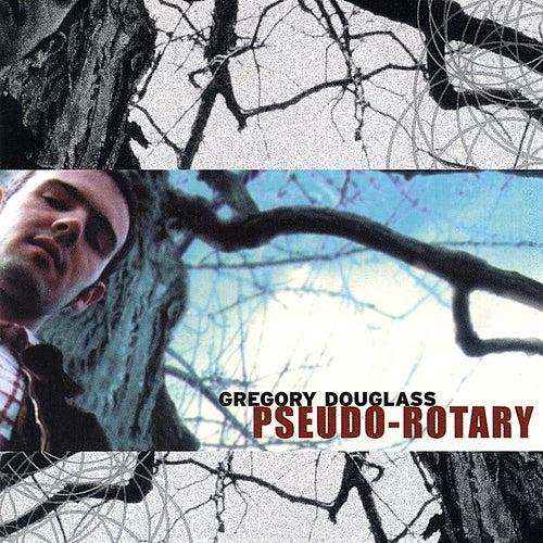 Pseudo-Rotary de Gregory Douglass