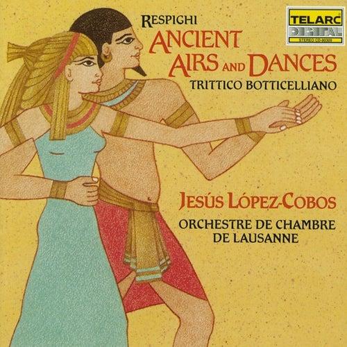 Respighi: Ancient Airs And Dances & Trittico Botticelliano von Jesus Lopez-Cobos