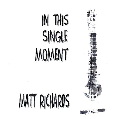 In This Single Moment by Matt Richards