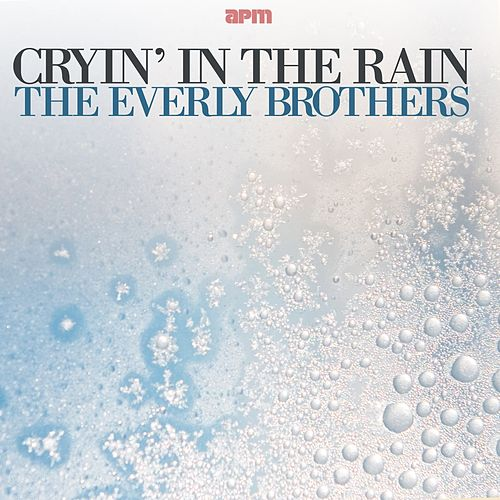 Cryin' in the Rain by The Everly Brothers