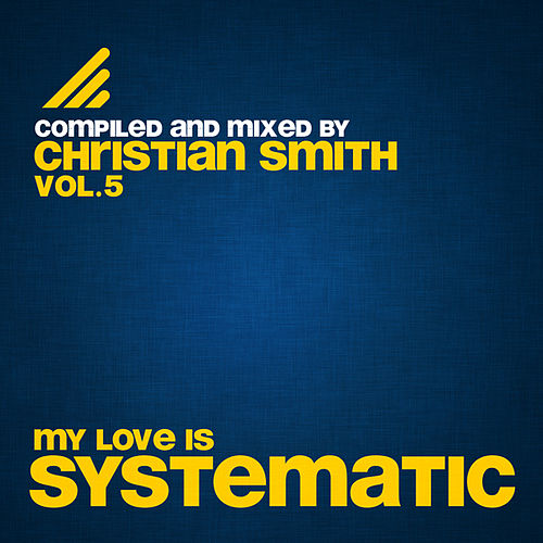 My Love Is Systematic Vol. 5 (Compiled and Mixed by Christian Smith) von Various Artists