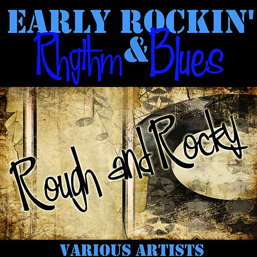Early Rockin' Rhythm & Blues: Rough and Rocky by Various Artists