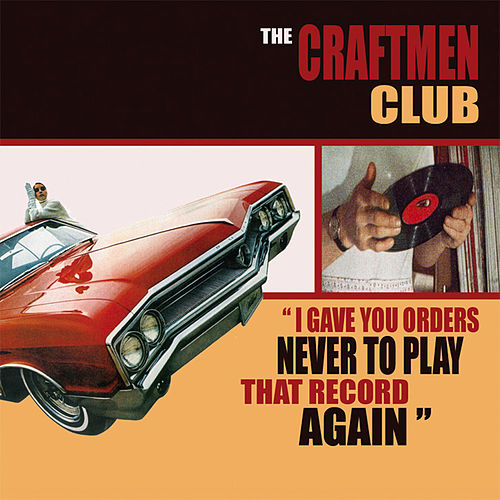 I Gave You Orders Never to Play That Record Again de The Craftmen Club