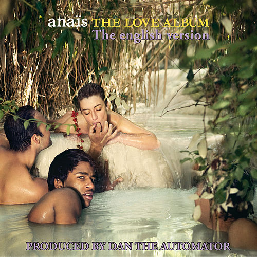 The Love Album (The English Version) [Produced By Dan The Automator] by Anaïs