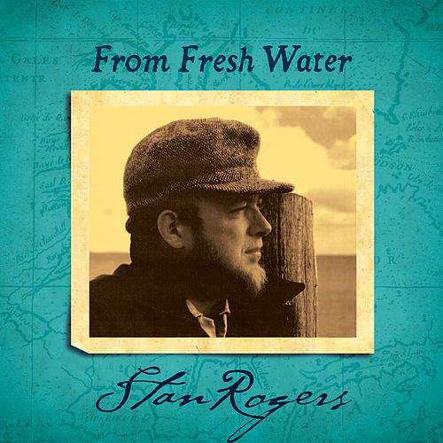 From Fresh Water (Remastered) von Stan Rogers