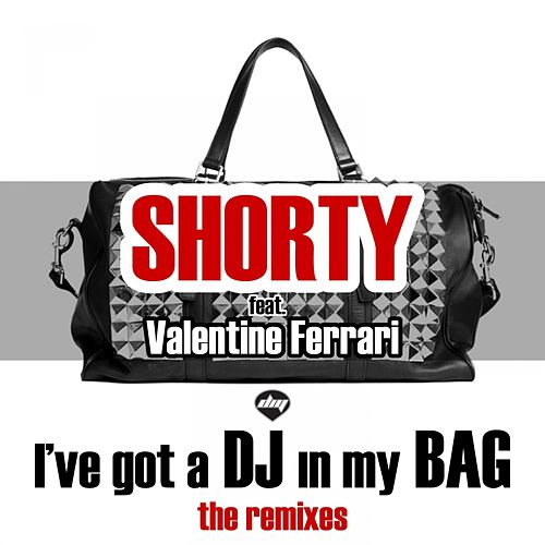 I've Got a Dj in My Bag (the Remixes) by Shorty