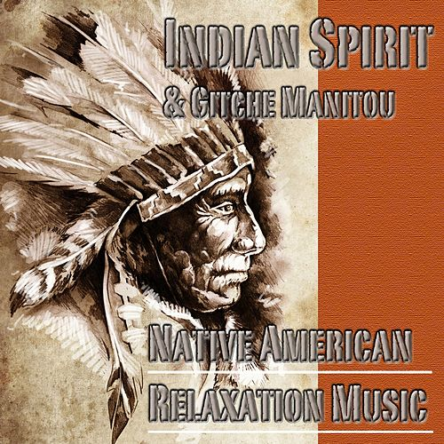 Native American Relaxation Music (By Gitche Manitou) by Indian Spirit