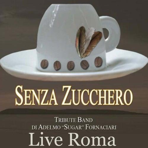 Senza Zucchero: Live Roma (Tribute Band di Adelmo Sugar Fornaciari) von Senza Zucchero