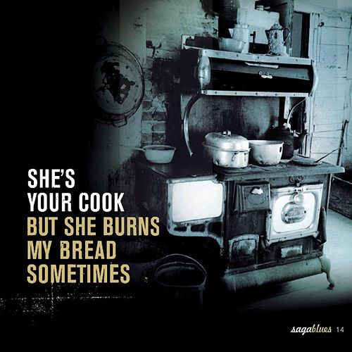 Saga Blues: She's Your Cook 'But She Burns My Bread Sometimes' de Various Artists