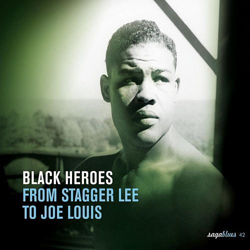 Saga Blues: Black Heroes 'From Stagger Lee to Joe Louis' by Various Artists