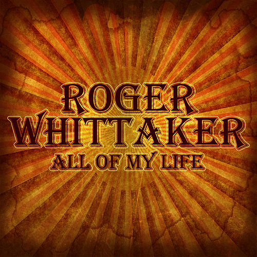 All Of My Life von Roger Whittaker