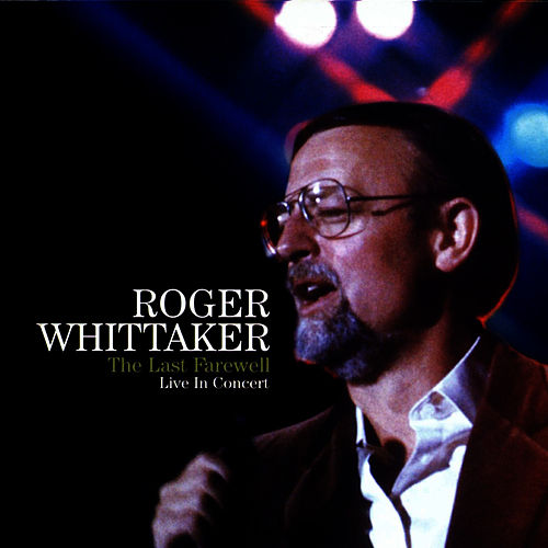 The Last Farewell In Concert by Roger Whittaker