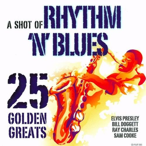 A Shot Of Rhythm 'N' Blues - 25 Golden Greats de Various Artists