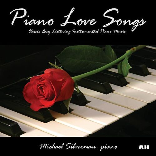Piano Love Songs: Classic Easy Listening    by Michael Silverman
