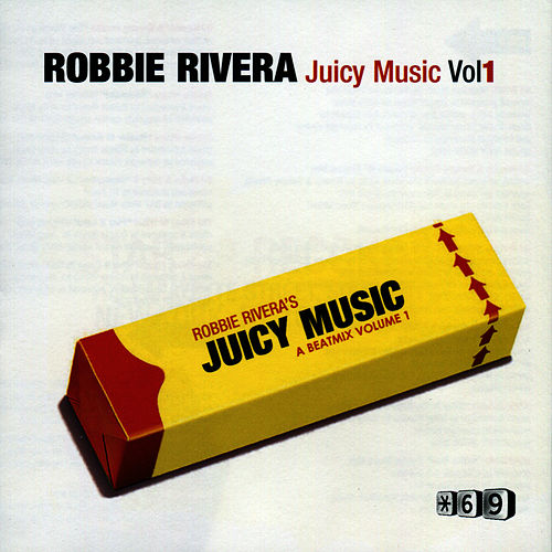Juicy Music, Vol. 1 by Robbie Rivera