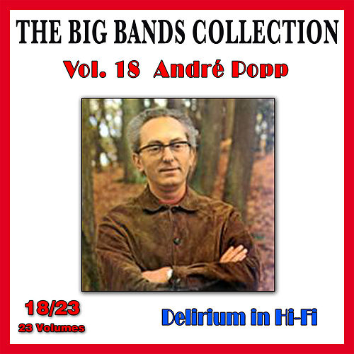 The Big Bands Collection, Vol. 18/23: André Popp - Delirium in Hi-Fi by André Popp
