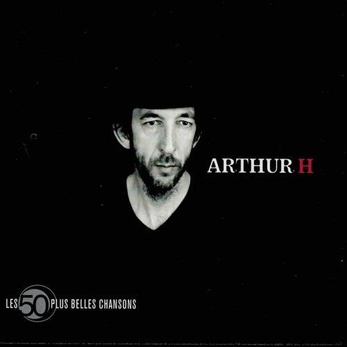 Les 50 Plus Belles Chansons De Arthur H de Arthur H