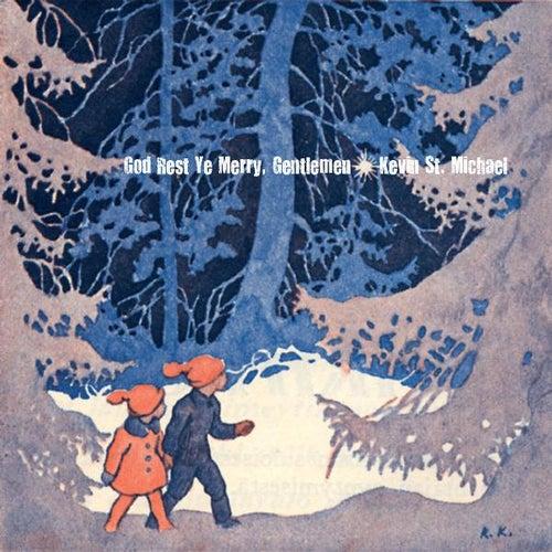 God Rest Ye Merry, Gentlemen by Kevin St. Michael