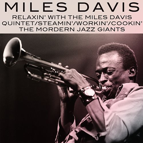 Relaxin' With the Miles Davis Quintet / Steamin' With the Miles Davis Quintet / Workin' With the Miles Davis Quintet / Cookin' With the Miles Davis Quintet / Miles Davis and the Modern Jazz Giants by Miles Davis