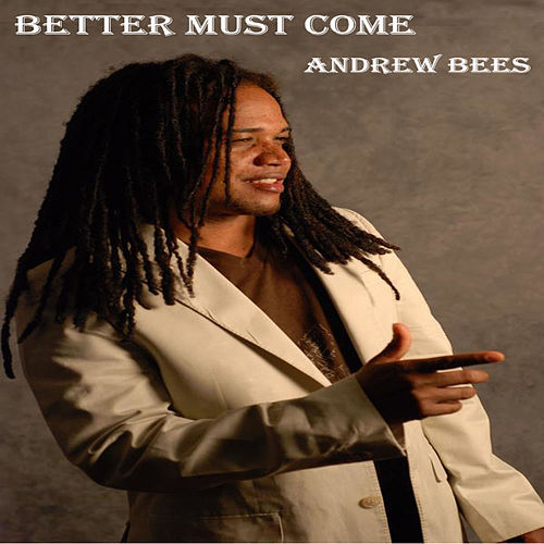 Better Must Come - Single by Andrew Bees