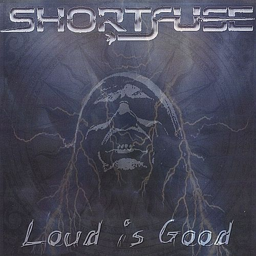 Loud is Good by Short Fuse