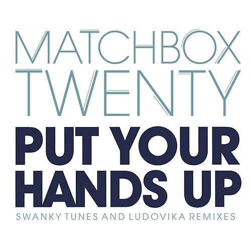 Put Your Hands Up (Remixes) by Matchbox Twenty