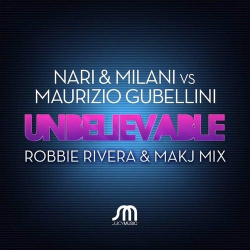 Unbelievable (Robbie Rivera & Makj Remix) van Nari & Milani