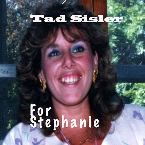 For Stephanie de Tad Sisler