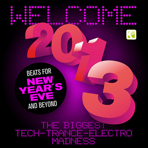 Welcome 2013! - The Biggest Tech-Trance-Electro Madness (Beats for New Year's Eve and Beyond) von Various Artists