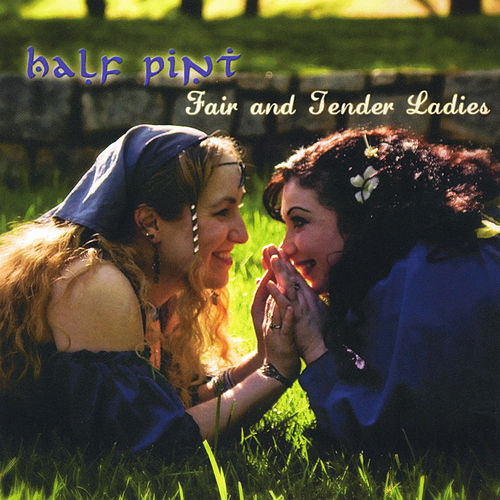 Fair and Tender Ladies by Half Pint
