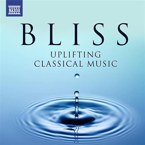 Bliss - Uplifting Classical Music von Various Artists