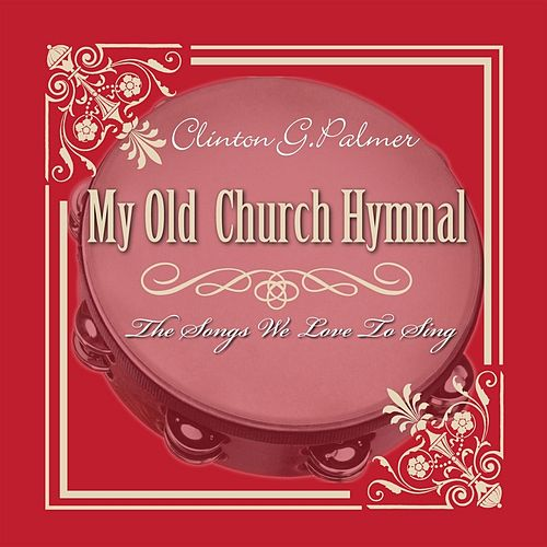 My Old Church Hymnal by Clinton G. Palmer