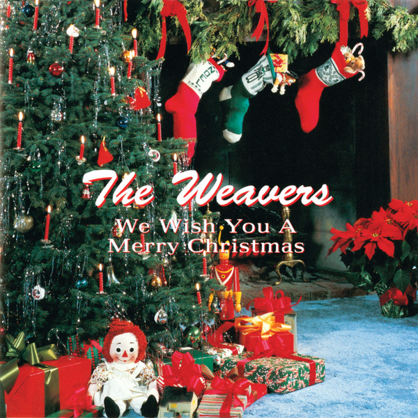 We Wish Ua Merry Christmas.We Wish You A Merry Christmas Geffen By The Weavers