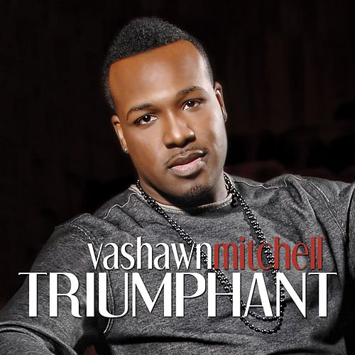 Triumphant (Expanded Edition) by VaShawn Mitchell
