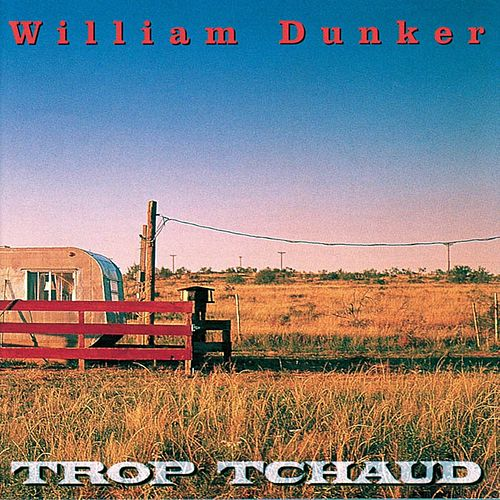 Trop tchaud (Wallon) by William Dunker