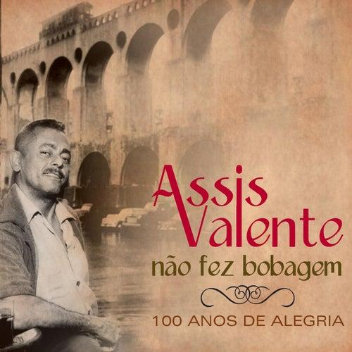 Assis Valente Não Fez Bobagem - 100 Anos de Alegria de Various Artists