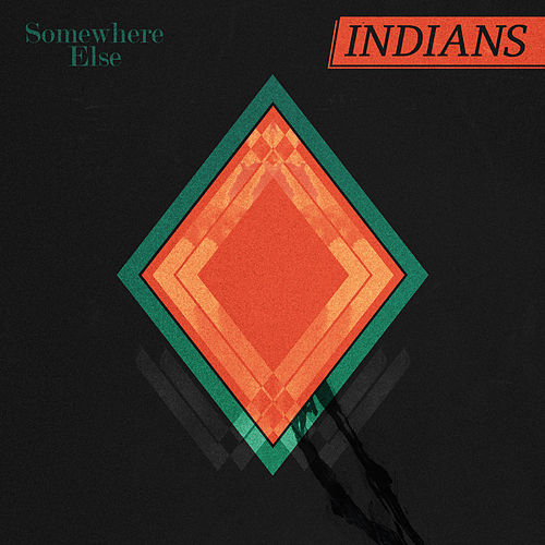 Somewhere Else von Indians