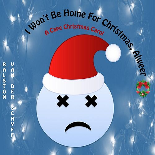 I Won't Be Home for Christmas Alweer (a Cape Christmas Carol) by Ralston Van Der Schyff