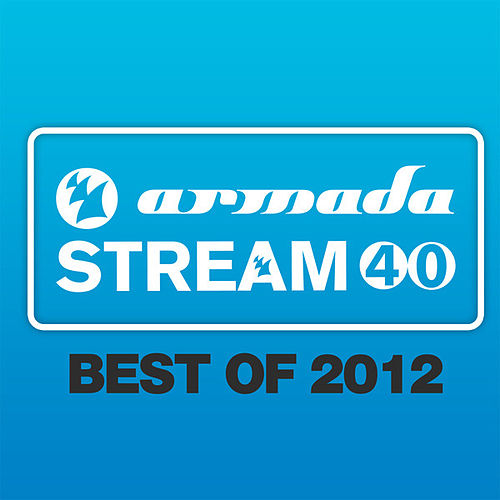 Armada Stream 40 - Best Of 2012 von Various Artists