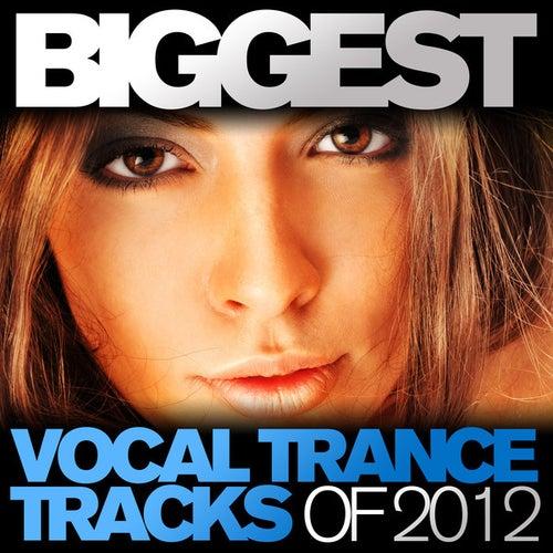 Biggest Vocal Trance Tracks Of 2012 von Various Artists