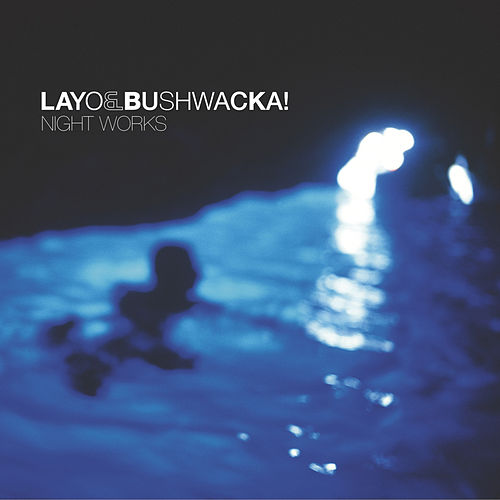 Night Works von Layo & Bushwacka!